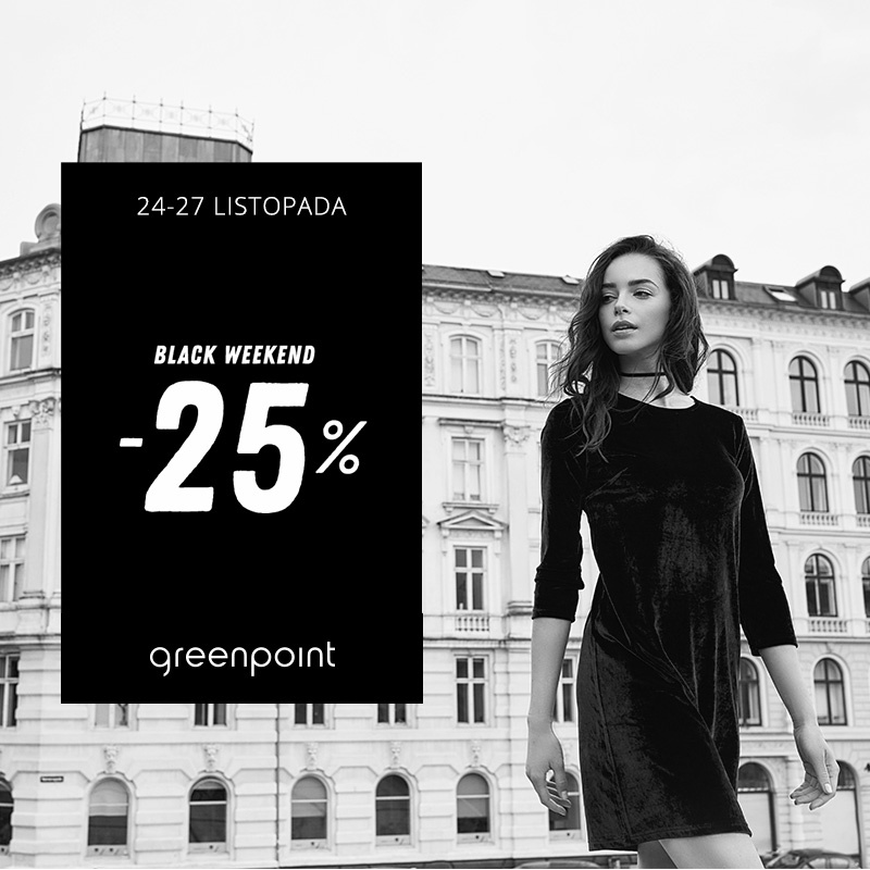 BLACK WEEKEND W GREENPOINT