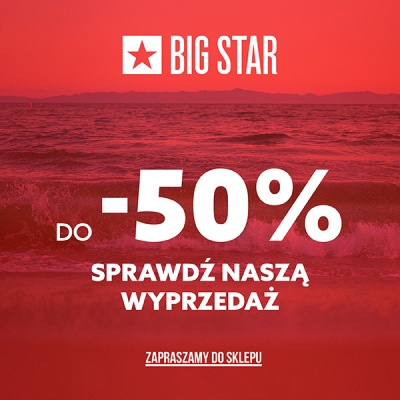 Wyprzedaż do -50% w BIG STAR
