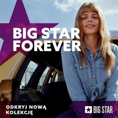 BIG STAR FOREVER. Odkryj nową kolekcję legendarnej marki.